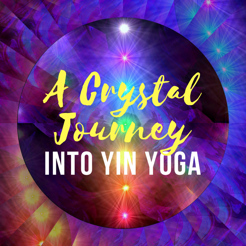 A CRYSTAL JOURNEY INTO YIN YOGA